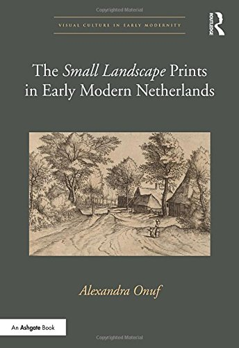 The \'Small Landscape\' Prints in Early Modern Netherlands (Visual Culture in Early Modernity)
