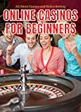Online Casinos for Beginners: All About Casinos and Online Betting (English Edition)
