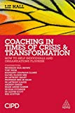 Coaching in Times of Crisis and Transformation: How to Help Individuals and Organizations Flourish