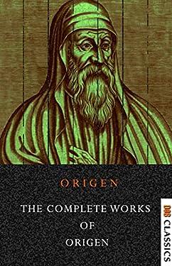 The Complete Works of Origen (Illustrated)