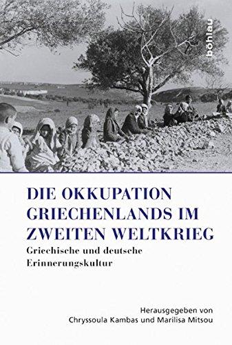 Die Okkupation Griechenlands im Zweiten Weltkrieg: Griechische und deutsche Erinnerungskultur (Griechenland in Europa: Kultur – Literatur – Geschichte, Band 1)