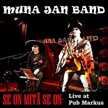 Se On Mitä Se On (Live At Pub Markus)