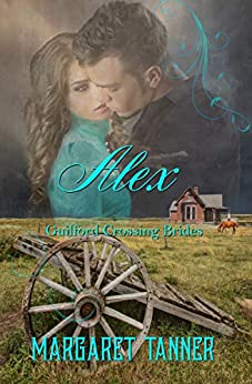 Alex: Western Historical Romance (Guilford Crossing Brides Book 4) by [Margaret Tanner]