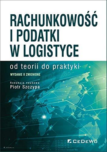 Rachunkowość i podatki w logistyce od teorii do praktyki