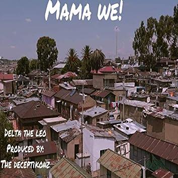 Mama we!