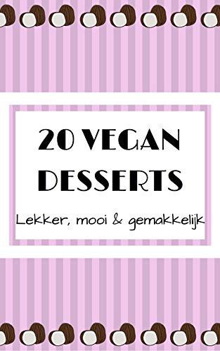 20 Vegan Desserts. Lekker, mooi & gemakkelijk.: Kookboek, Desserts, Dieet, Glutenvrij, Veganistisch, Bakken, Rauw, Plantaardig, Boek, Beginners (Veganistisch, ... Lichaam, Plantaardig, Gezondheid Book 1)