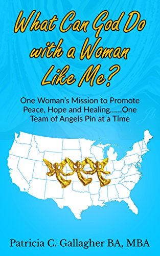 What Can God Do with a Woman Like Me?: One Woman's Mission to Promote Peace, Hope and Healing .....One Team of Angels Pin at a Time (English Edition)