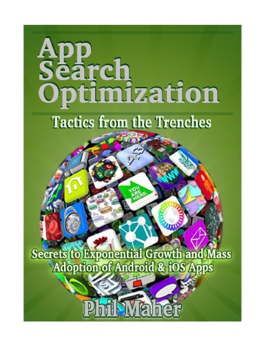 App Store Optimization: Tactics from the Trenches - Secrets to exponential growth and mass adoption of Android & iOS Apps. (English Edition)