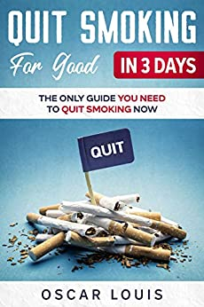 Book cover image for Quit Smoking For Good In 3 Days: The Only Guide You Need To Quit Smoking Now