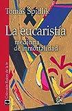 La eucaristía: Medicina de inmortalidad (Raíces de la fe)