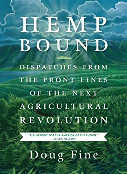 Hemp Bound: Dispatches from the Front Lines of the Next Agricultural Revolution by [Doug Fine]