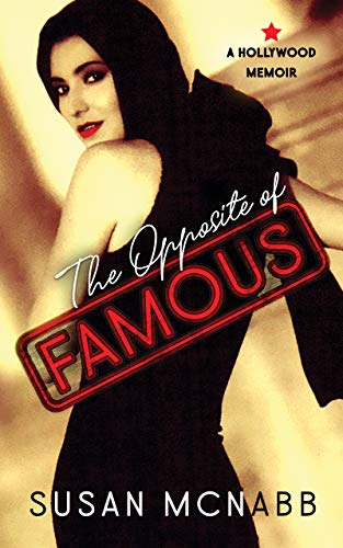 The Opposite of Famous: A Hollywood Memoir (English Edition)