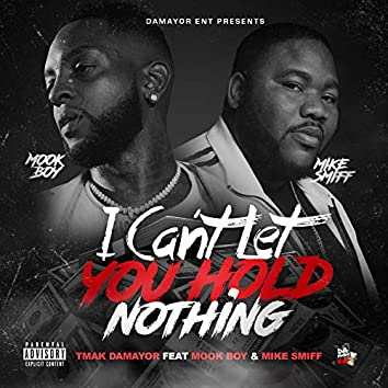 I Can't Let U Hold Nothing (feat. Mook Boy & Mike Smiff)