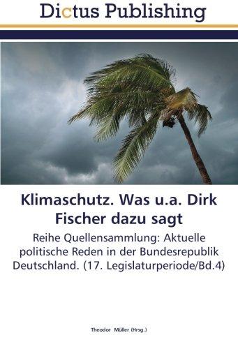 Klimaschutz. Was u.a. Dirk Fischer dazu sagt: Reihe Quellensammlung: Aktuelle politische Reden in der Bundesrepublik Deutschland. (17. Legislaturperiode/Bd.4)