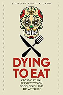 Dying to Eat: Cross-Cultural Perspectives on Food, Death, and the Afterlife (Material Worlds)