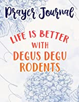 Life is better with Degus Degu Rodents Graphic Prayer Journal: Sistergirl Devotions,8.5x11 in,For Women, Best Daily Devotional, Journal Religious
