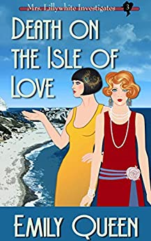 Death on the Isle of Love: A 1920s Murder Mystery (Mrs. Lillywhite Investigates Book 3) by [Emily Queen]