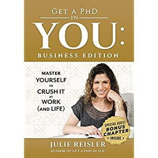 Get a PhD in YOU Business Edition Master Yourself to Crush It at Work (and Life)