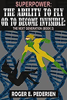 SuperPower: The Ability to Fly or to Become Invisible: The Next Generation (Book #2) by [E Pedersen, Roger]