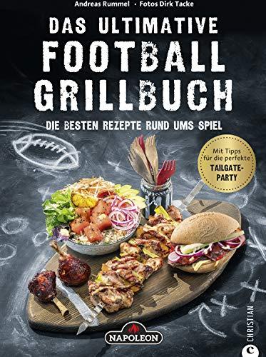 Grillbuch: Das ultimative Football-Grillbuch. Die besten Rezepte rund ums Spiel. Ein Grillbuch vom Grillprofi Andreas Rummel.: Grillen und Football – die perfekte Kombination!
