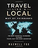 Travel Like a Local - Map of Fairbanks: The Most Essential Fairbanks (Alaska) Travel Map for Every Adventure