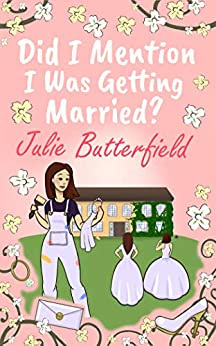 Did I Mention I Was Getting Married?: A Romantic comedy about weddings, new starts and taking a chance on love! (Did I Mention? Book 2) by [Julie Butterfield]