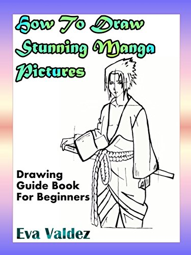 How To Draw Stunning Manga Pictures: Drawing Guide Book For Beginners (English Edition)