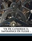 Vie de Catherine II, imperatrice de Russie .. (French Edition)