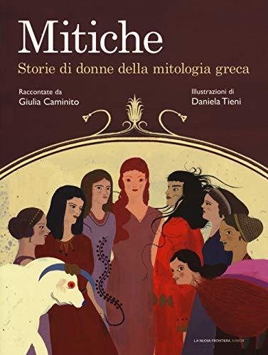 Mitiche. Storie di donne della mitologia greca