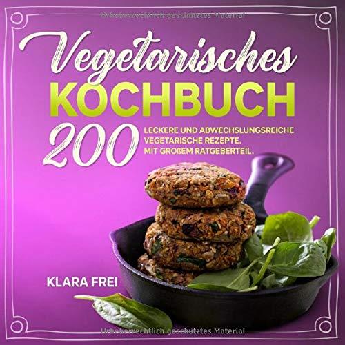 Vegetarisches Kochbuch: 200 leckere und abwechslungsreiche vegetarische Rezepte. Mit großem Ratgeberteil.