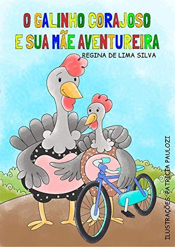 O galinho corajoso e sua mãe aventureira (Brincando com as emoções Livro 1) (Portuguese Edition)