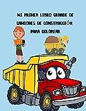Mi primer libro grande de camiones de construcción para colorear: Libro para colorear de camiones grandes para niños de 2 a 4 y 4 a 8 años, niños o ... de alta calidad, excavadoras, tractores y más