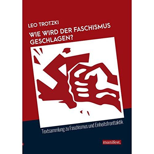 Wie wird der Faschismus geschlagen?: Textsammlung zu Faschismus und Einheitsfronttaktik (Marxistische Schriften)