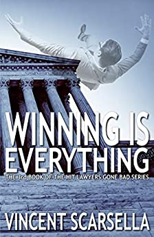 Winning is Everything: A Lawyers Gone Bad Novel (Lawyers Gone Bad Series Book 3) by [Vincent L. Scarsella, Digital Fiction]