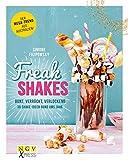 Freak Shakes: Bunt, verrückt, verlockend - 30 Shake-Ideen rund ums Jahr (NGV X-Press)