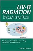 UV-B Radiation: From Environmental Stressor to Regulator of Plant Growth