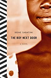Books Set in Zimbabwe: The Boy Next Door by Irene Sabatini. zimbabwe books, zimbabwe novels, zimbabwe literature, zimbabwe fiction, zimbabwe authors, zimbabwe memoirs, best books set in zimbabwe, popular books set in zimbabwe, books about zimbabwe, zimbabwe reading challenge, zimbabwe reading list, harare books, bulawayo books, zimbabwe packing, zimbabwe travel, zimbabwe history, zimbabwe travel books, zimbabwe books to read, books to read before going to zimbabwe, novels set in zimbabwe, books to read about zimbabwe