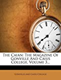 The Caian: The Magazine of Gonville and Caius College, Volume 3...