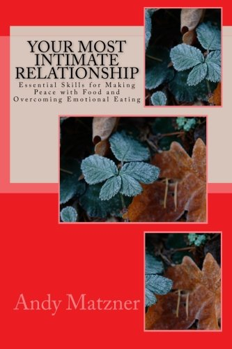 Your Most Intimate Relationship: Essential Skills for Making Peace with Food and Overcoming Emotional Eating