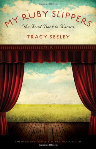 My Ruby Slippers: The Road Back to Kansas (American Lives) by Tracy Seeley (2011-03-01)
