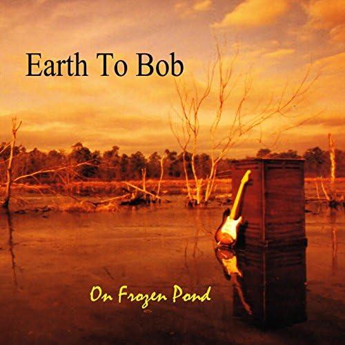 Earth to Bob