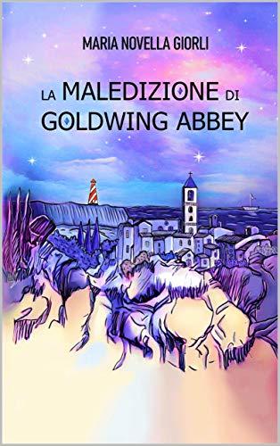 La maledizione di Goldwing Abbey - autore Maria Novella Giorli - by Writer  Officina.