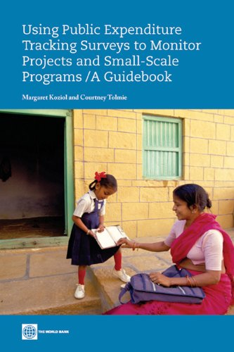 Using Public Expenditure Tracking Surveys to Monitor Projects and Small-Scale Programs: A Guidebook (English Edition)