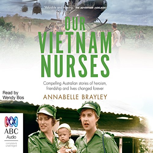 Our Vietnam Nurses                   By:                                                                                                                                 Annabelle Brayley                               Narrated by:                                                                                                                                 Wendy Bos                      Length: 9 hrs and 13 mins     1 rating     Overall 5.0