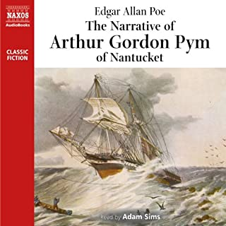 The Narrative of Arthur Gordon Pym                   By:                                                                                                                                 Edgar Allan Poe                               Narrated by:                                                                                                                                 Adam Sims                      Length: 7 hrs and 21 mins     27 ratings     Overall 3.9
