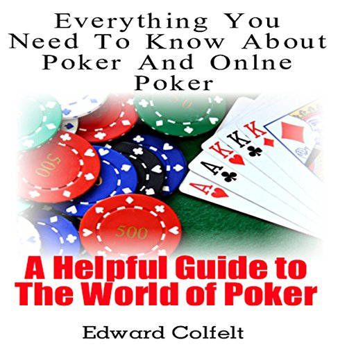 Everything You Need to Know About Poker and Online Poker: A Helpful Guide to the World of Poker audiobook cover art