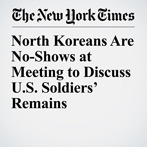 North Koreans Are No-Shows at Meeting to Discuss U.S. Soldiers' Remains copertina