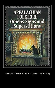 Appalachian Folklore Omens Signs and Superstitions by Nancy Richmond  2011-04-27
