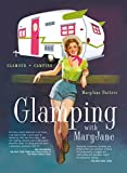 Glamping with Maryjane: Glamour + Camping [Idioma Inglés]