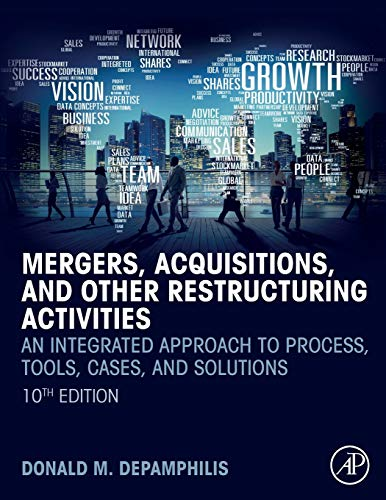 Compare Textbook Prices for Mergers, Acquisitions, and Other Restructuring Activities: An Integrated Approach to Process, Tools, Cases, and Solutions 10 Edition ISBN 9780128150757 by DePamphilis, Donald